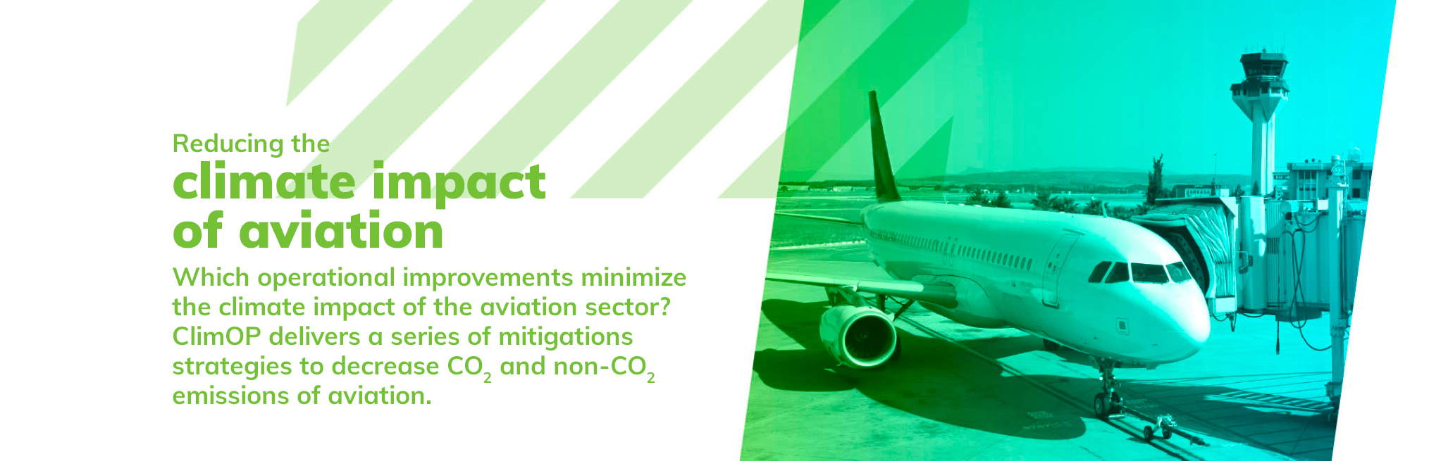 Reducing the climate impact of aviation. Which operational improvement can minimize the climate impact of the aviation sector? ClimOP delivers a series of mitigations strategies to decrease CO2 and non-CO2 emissions of aviation. For a greener aviation, against climate change.